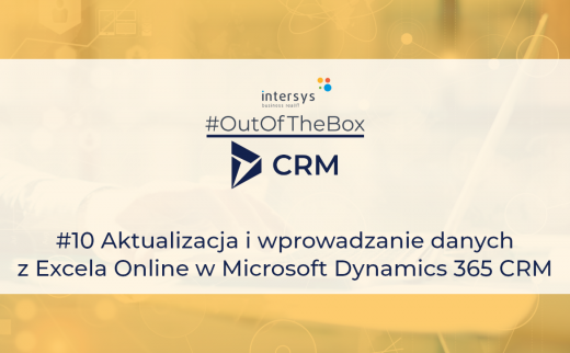 Aktualizacja i wprowadzanie danych z Excela Online w Microsoft Dynamics 365 CRM
