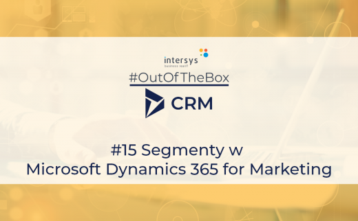 #OutOfTheBoxCRM #15 Segmenty w Dynamics 365 Marketing