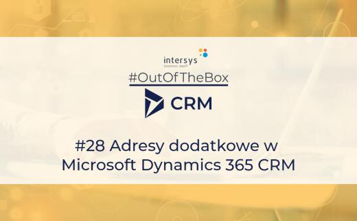 #OutOfTheBoxCRM #28 Adresy dodatkowe w Microsoft Dynamics 365 CRM