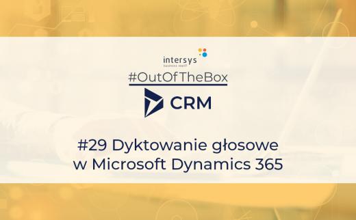 #OutOfTheBoxCRM #29 Dyktowanie głosowe w Microsoft Dynamics 365