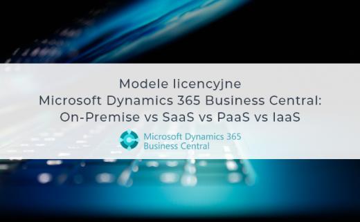 Modele licencyjne Microsoft Dynamics 365 Business Central – On-Premise vs SaaS vs PaaS vs IaaS