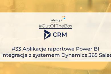 Aplikacje raportowe Power BI – integracja z systemem Dynamics 365 Sales